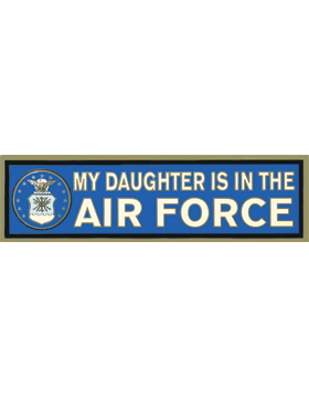 D92-AF MY DAUGHTER IS IN THE USAF BUMPER STICKER